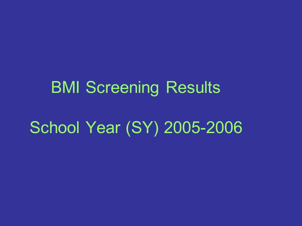 BMI Screening Results School Year (SY) 2005-2006