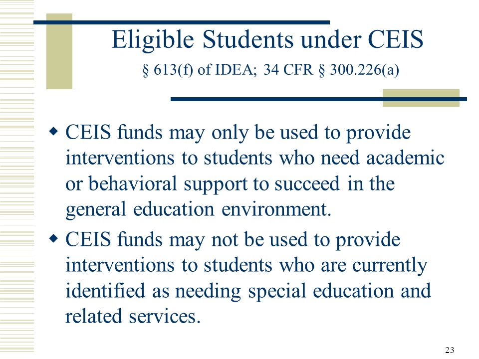 Eligible Students under CEIS § 613(f) of IDEA; 34 CFR § 300.226(a)