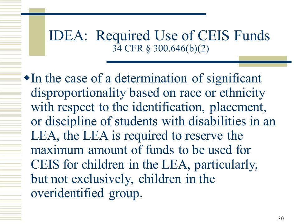 IDEA: Required Use of CEIS Funds 34 CFR § 300.646(b)(2)