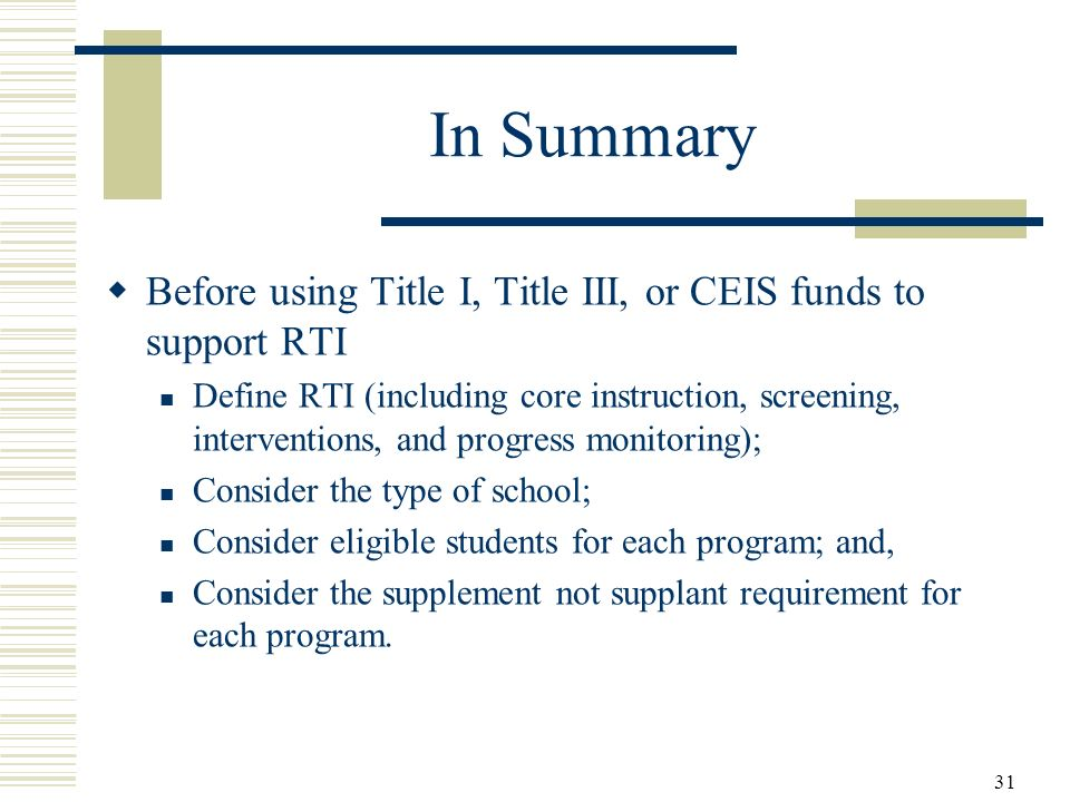 In Summary Before using Title I, Title III, or CEIS funds to support RTI.