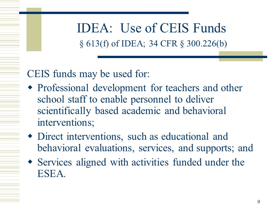 IDEA: Use of CEIS Funds § 613(f) of IDEA; 34 CFR § 300.226(b)