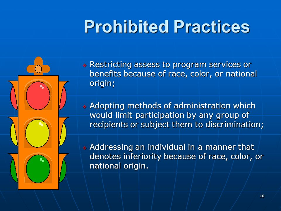 Prohibited Practices Restricting assess to program services or benefits because of race, color, or national origin;