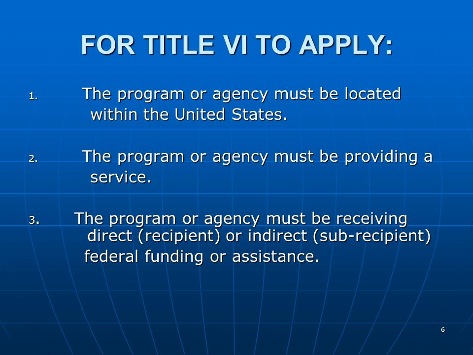 FOR TITLE VI TO APPLY: The program or agency must be located