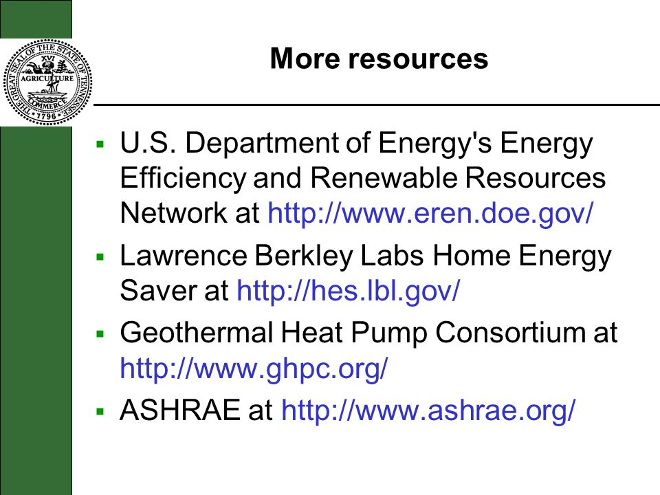 More resources U.S. Department of Energy s Energy Efficiency and Renewable Resources Network at http://www.eren.doe.gov/