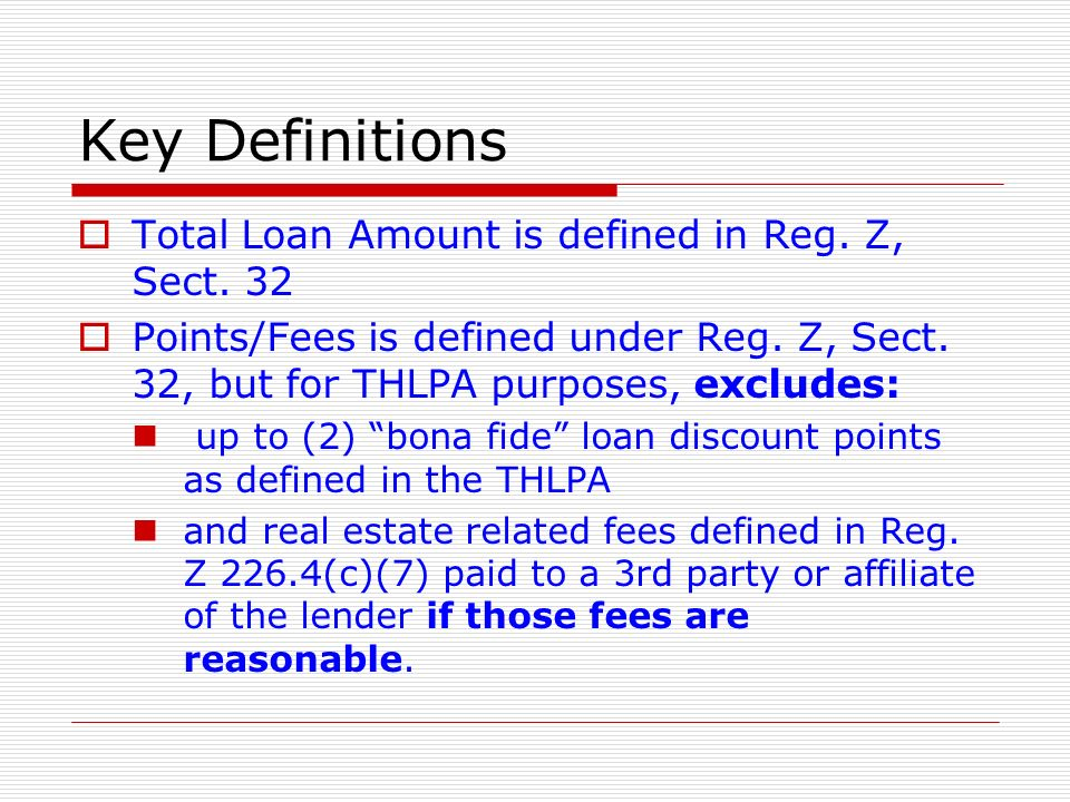 Key Definitions Total Loan Amount is defined in Reg. Z, Sect. 32