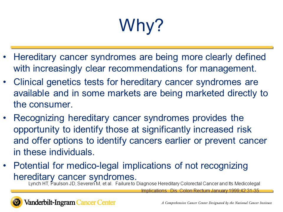 Why Hereditary cancer syndromes are being more clearly defined with increasingly clear recommendations for management.