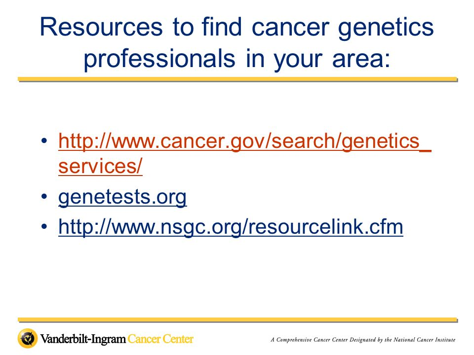 Resources to find cancer genetics professionals in your area: