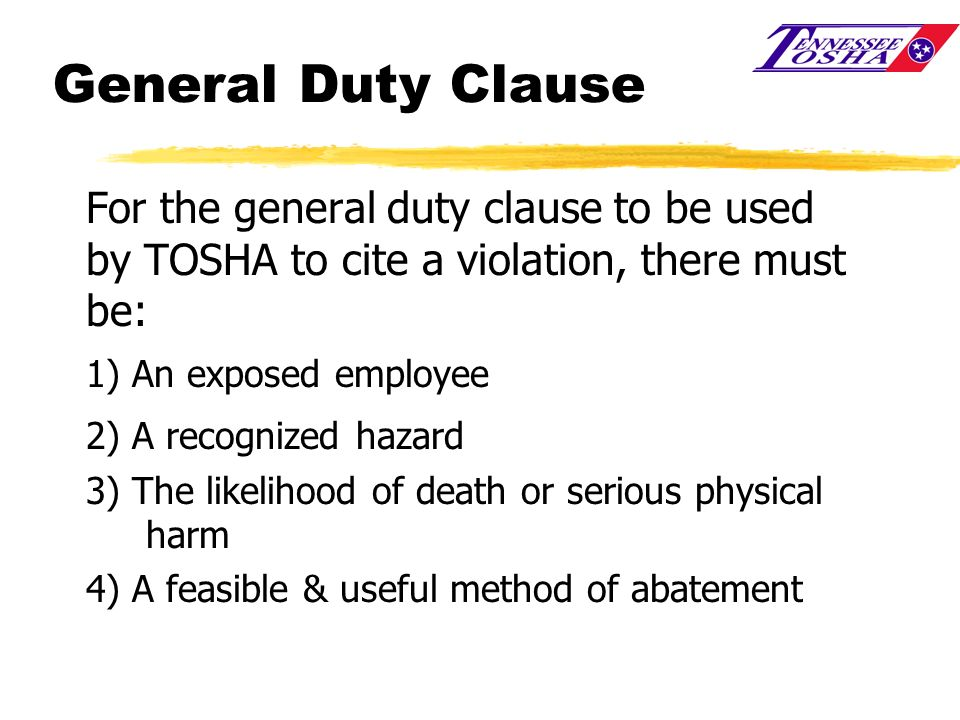 General Duty Clause For the general duty clause to be used by TOSHA to cite a violation, there must be:
