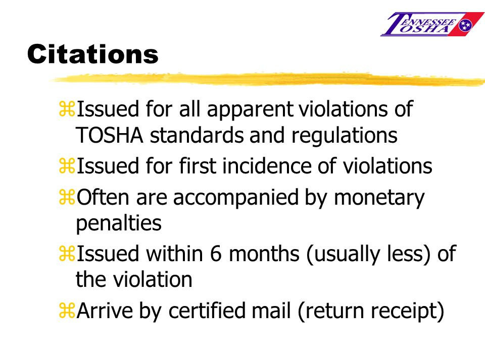 Citations Issued for all apparent violations of TOSHA standards and regulations. Issued for first incidence of violations.