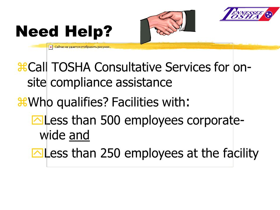 Need Help Call TOSHA Consultative Services for on-site compliance assistance. Who qualifies Facilities with: