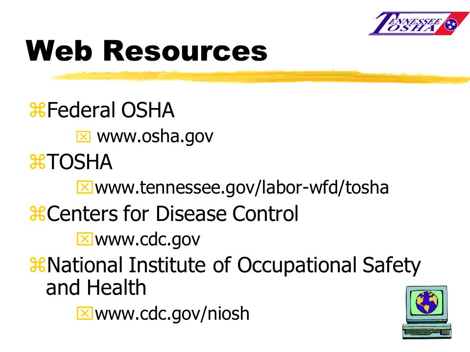 Web Resources Federal OSHA TOSHA Centers for Disease Control