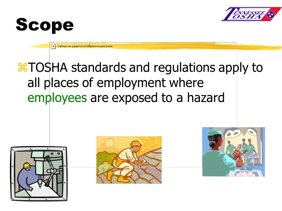 Scope TOSHA standards and regulations apply to all places of employment where employees are exposed to a hazard.
