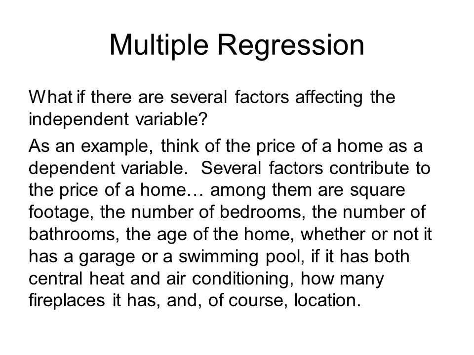 Multiple Regression What if there are several factors affecting the independent variable