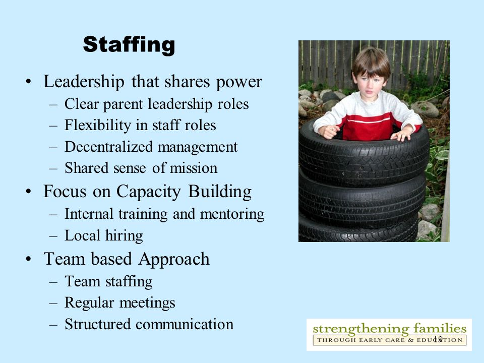 Staffing Leadership that shares power Focus on Capacity Building