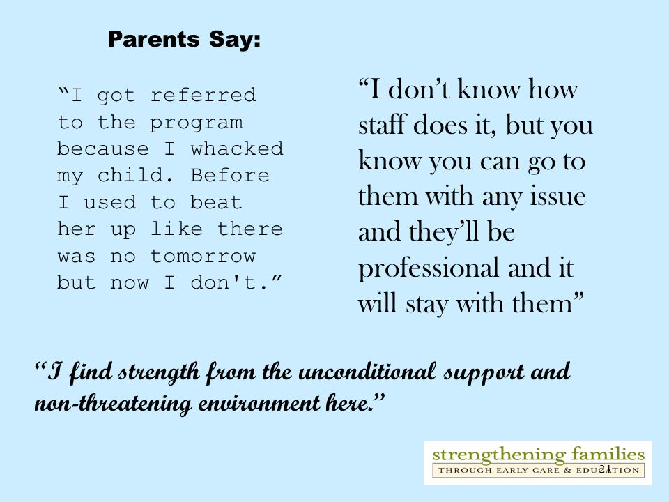Parents Say: I don't know how staff does it, but you know you can go to them with any issue and they'll be professional and it will stay with them
