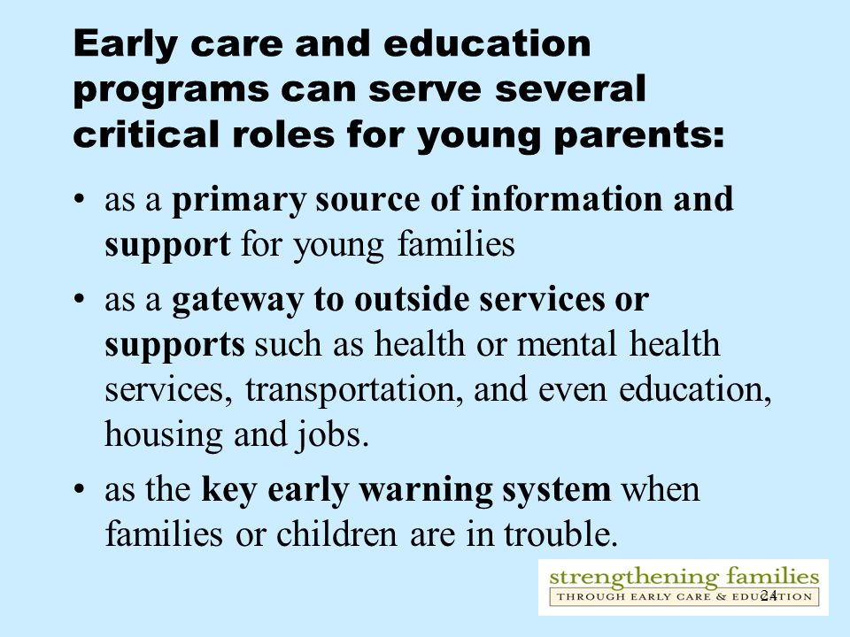 Early care and education programs can serve several critical roles for young parents: