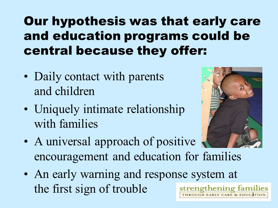Our hypothesis was that early care and education programs could be central because they offer: