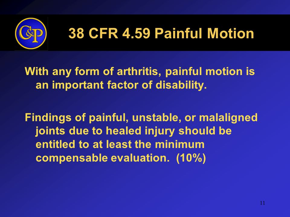 38 CFR 4.59 Painful Motion With any form of arthritis, painful motion is an important factor of disability.