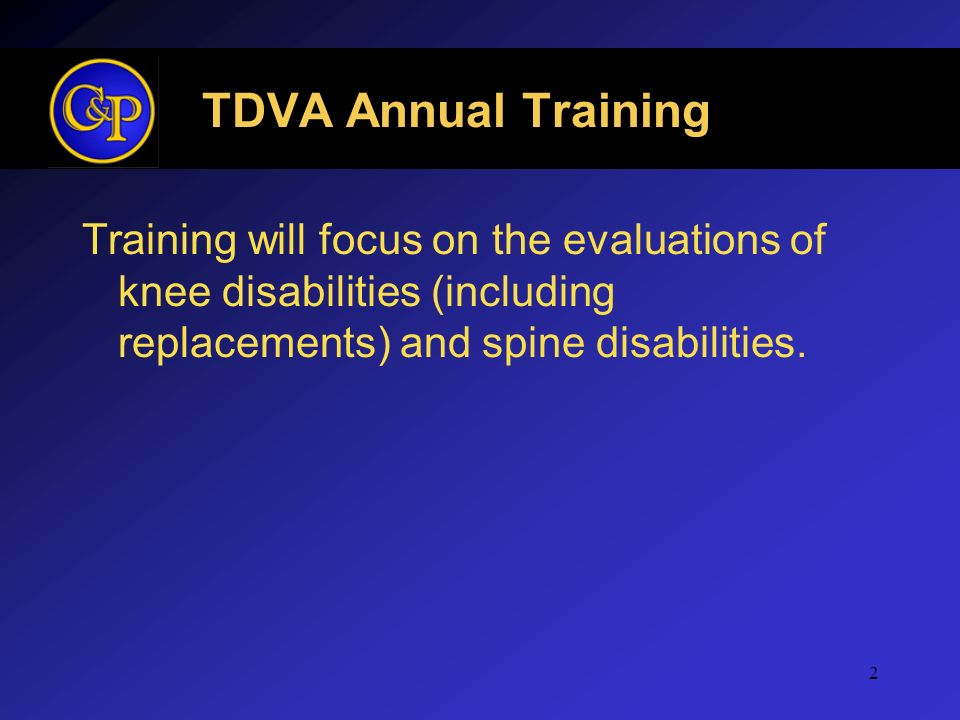 TDVA Annual Training Training will focus on the evaluations of knee disabilities (including replacements) and spine disabilities.