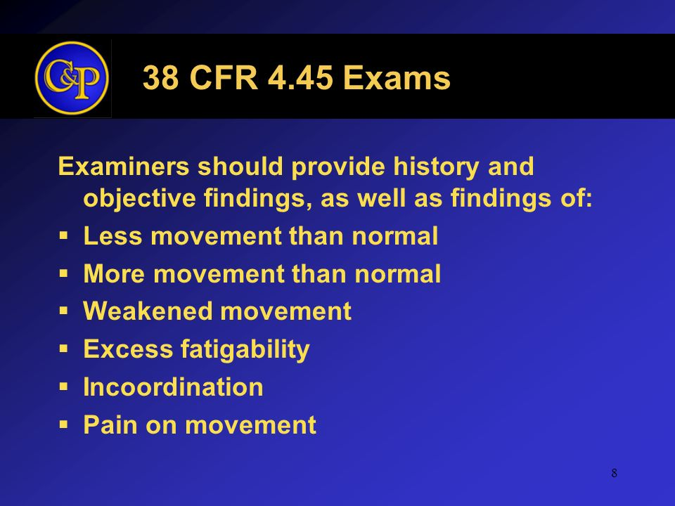 38 CFR 4.45 Exams Examiners should provide history and objective findings, as well as findings of: Less movement than normal.
