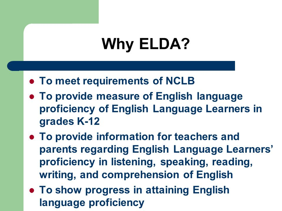Why ELDA To meet requirements of NCLB