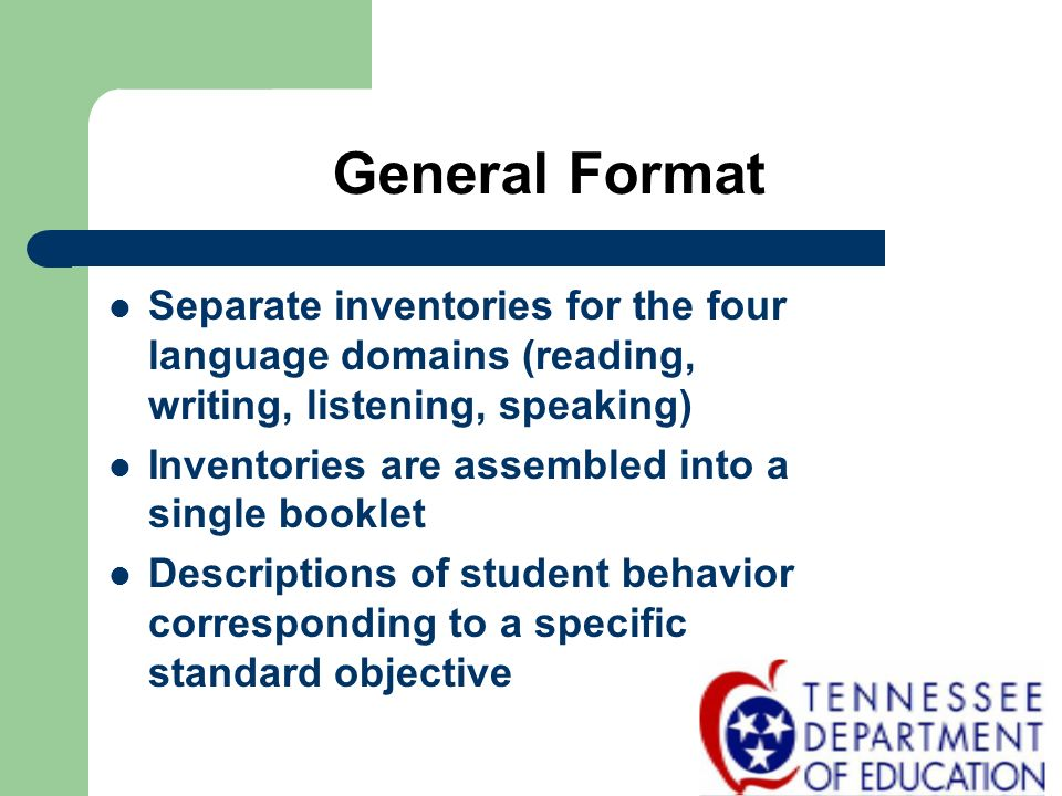 General Format Separate inventories for the four language domains (reading, writing, listening, speaking)