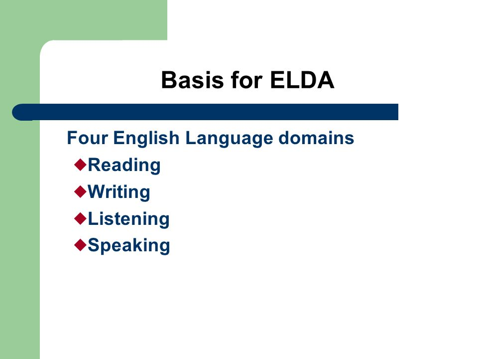 Basis for ELDA Four English Language domains Reading Writing Listening