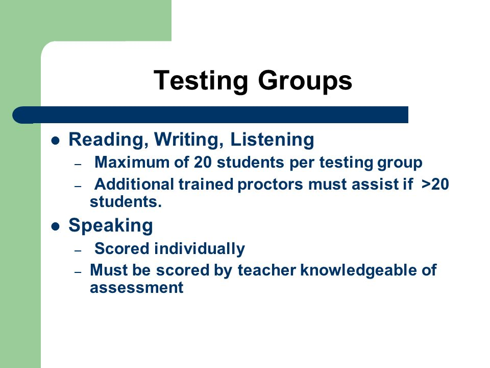 Testing Groups Reading, Writing, Listening Speaking
