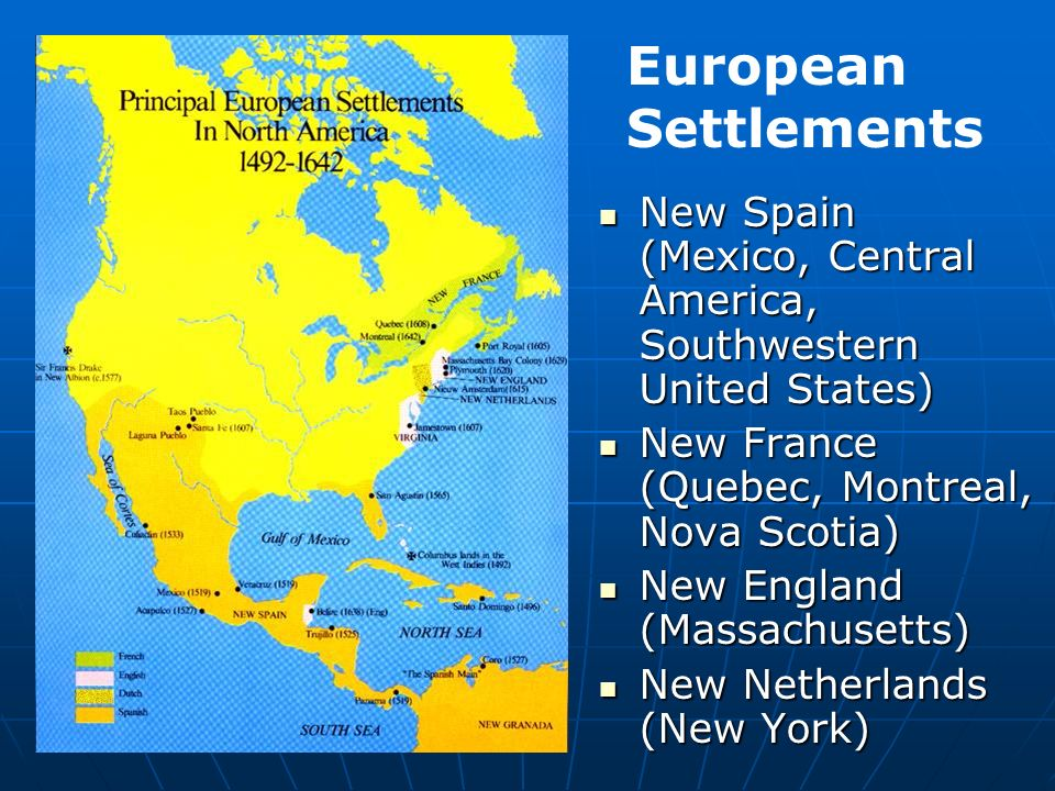 European SettlementsNew Spain (Mexico, Central America, Southwestern United States) New France (Quebec, Montreal, Nova Scotia)