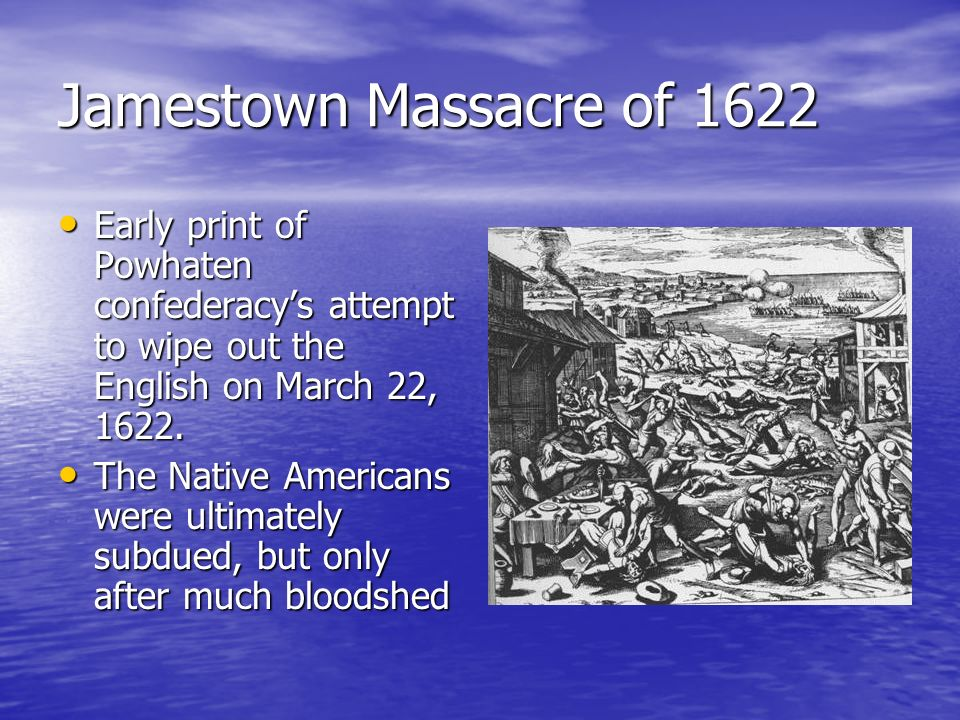Jamestown Massacre of 1622Early print of Powhaten confederacy's attempt to wipe out the English on March 22, 1622.