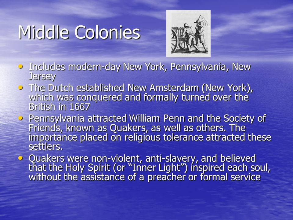 Middle Colonies Includes modern-day New York, Pennsylvania, New Jersey