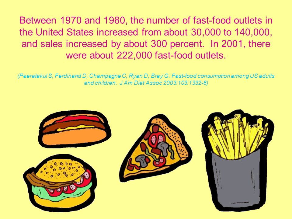 Between 1970 and 1980, the number of fast-food outlets in the United States increased from about 30,000 to 140,000, and sales increased by about 300 percent.