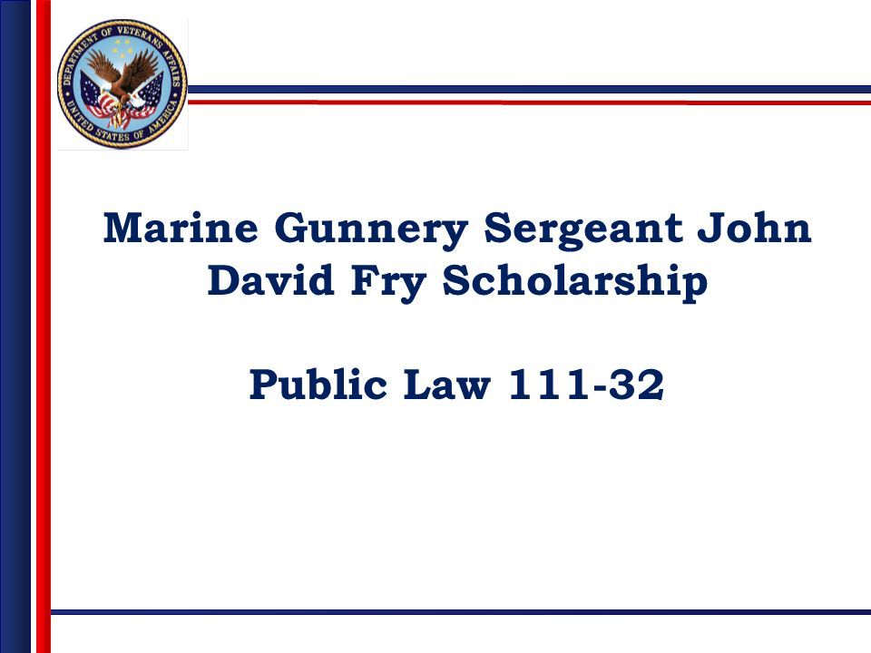 Marine Gunnery Sergeant John David Fry Scholarship Public Law 111-32