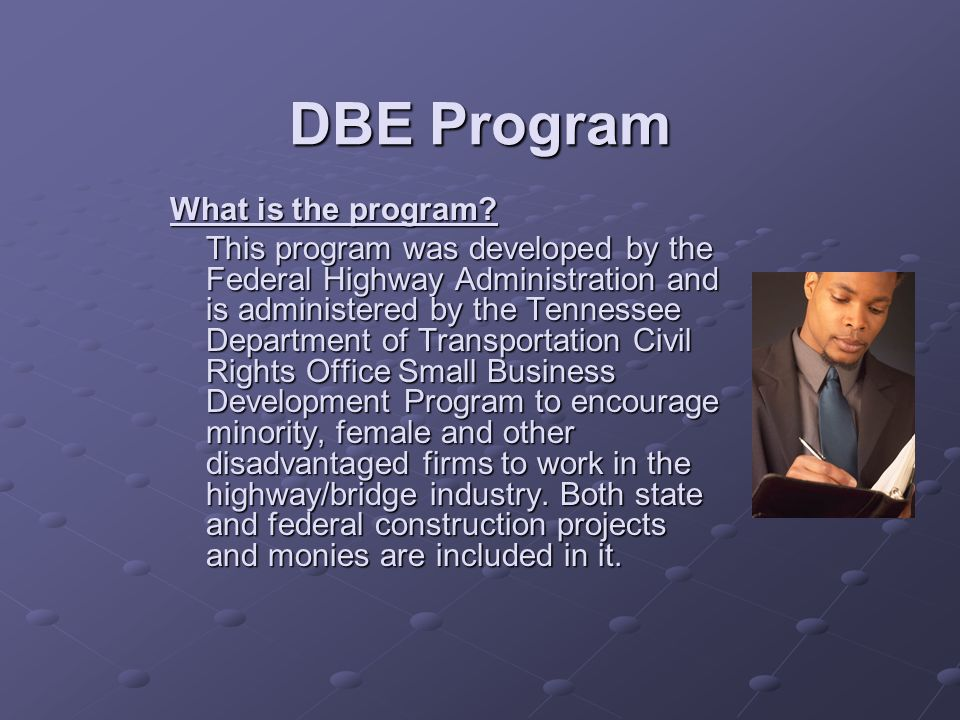 DBE Program What is the program