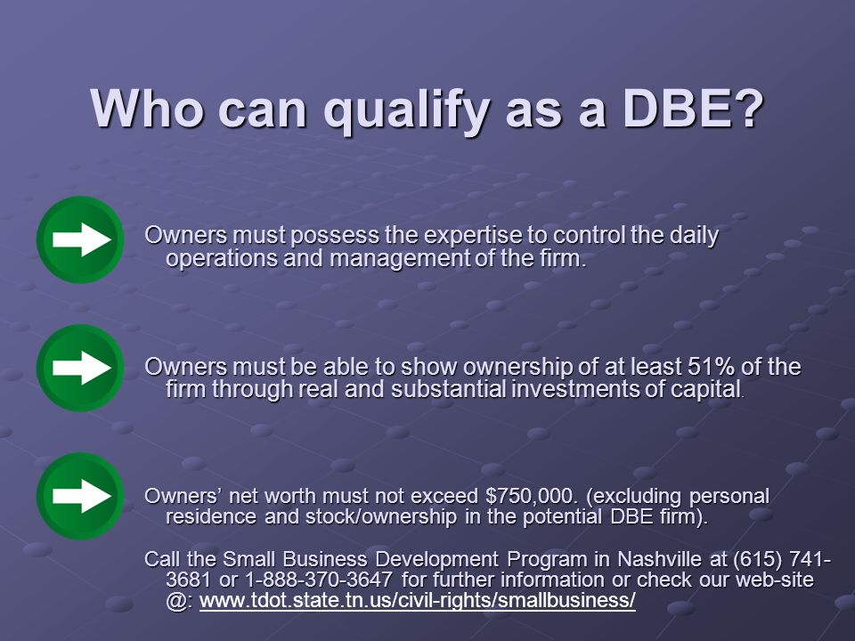 Who can qualify as a DBE Owners must possess the expertise to control the daily operations and management of the firm.