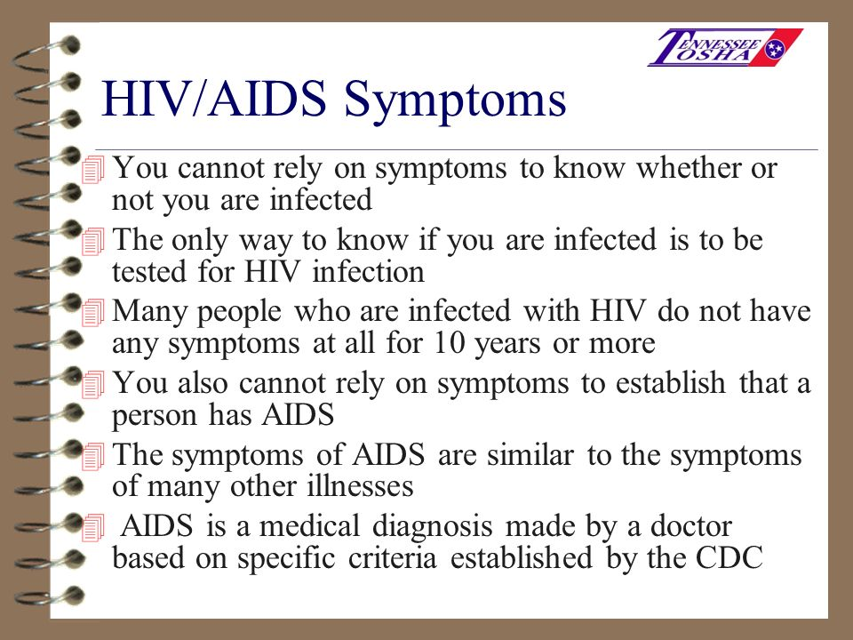 HIV/AIDS Symptoms You cannot rely on symptoms to know whether or not you are infected.