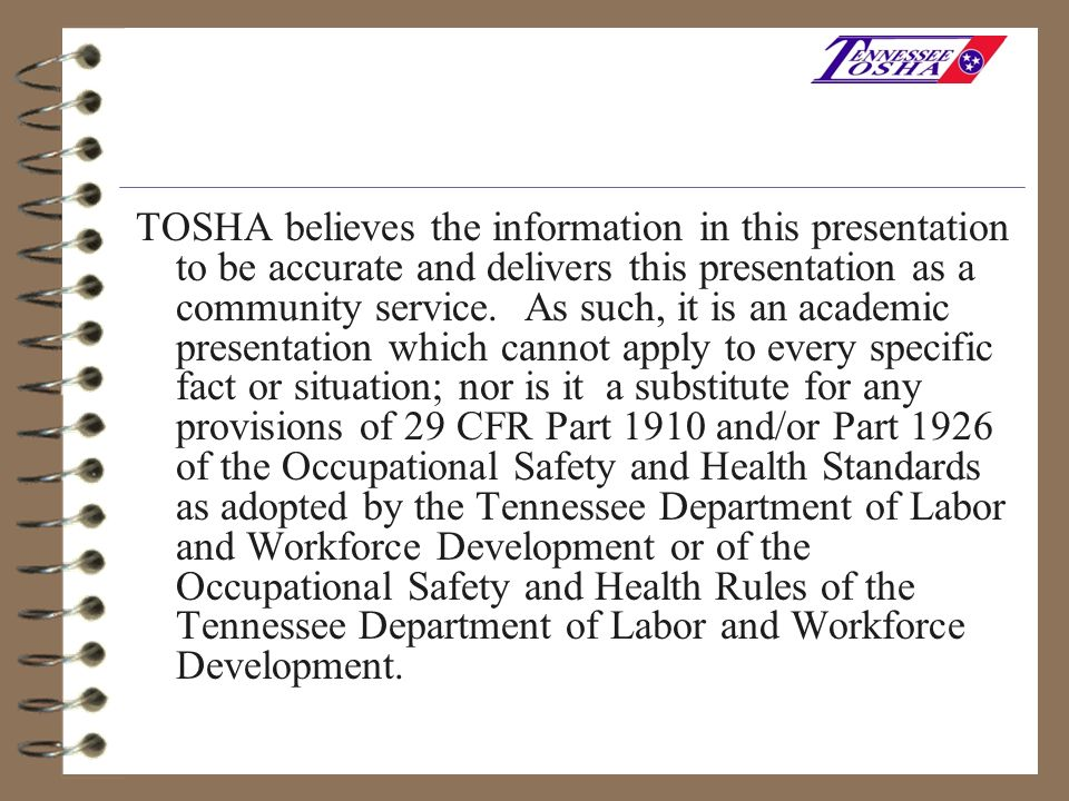 TOSHA believes the information in this presentation to be accurate and delivers this presentation as a community service.