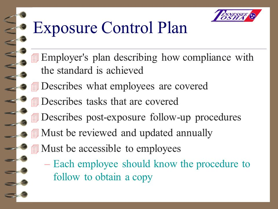 Exposure Control Plan Employer s plan describing how compliance with the standard is achieved. Describes what employees are covered.