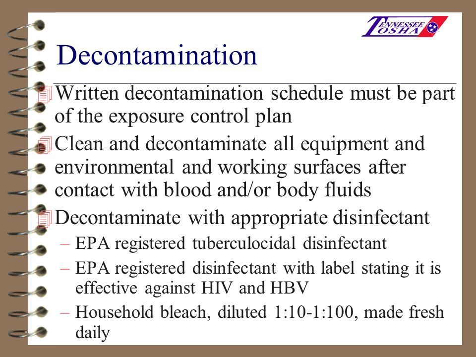 Decontamination Written decontamination schedule must be part of the exposure control plan.