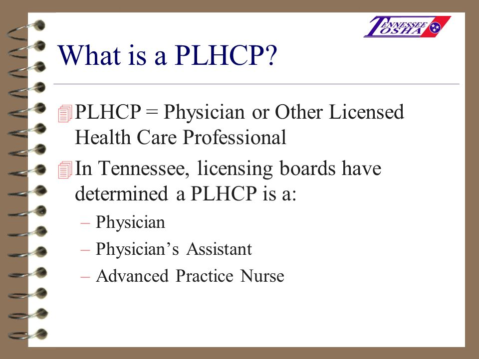 What is a PLHCP PLHCP = Physician or Other Licensed Health Care Professional. In Tennessee, licensing boards have determined a PLHCP is a: