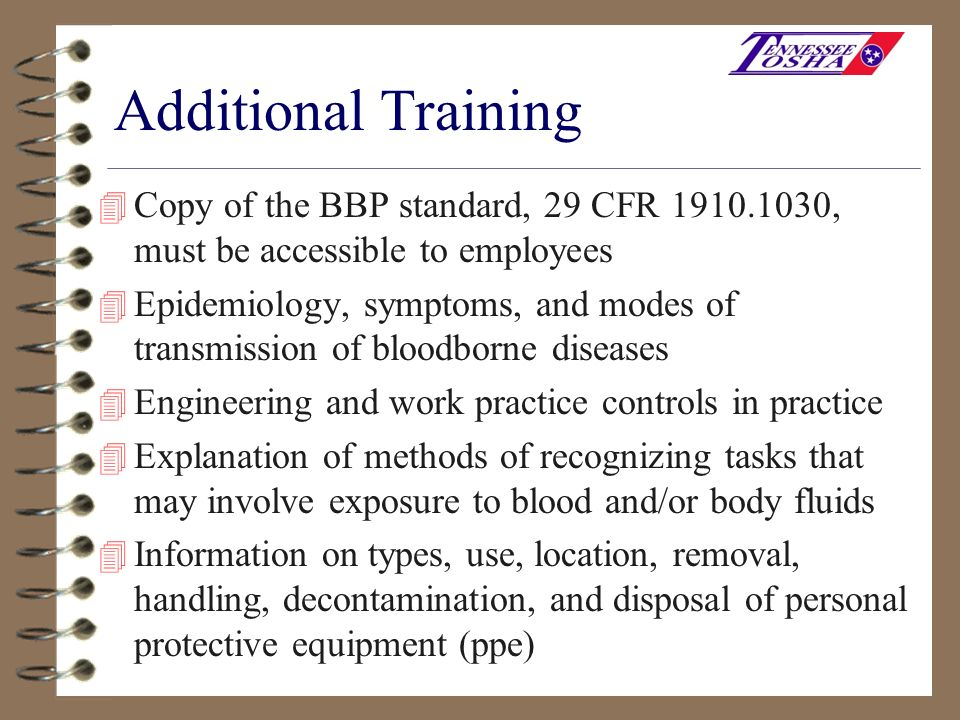 Additional Training Copy of the BBP standard, 29 CFR , must be accessible to employees.