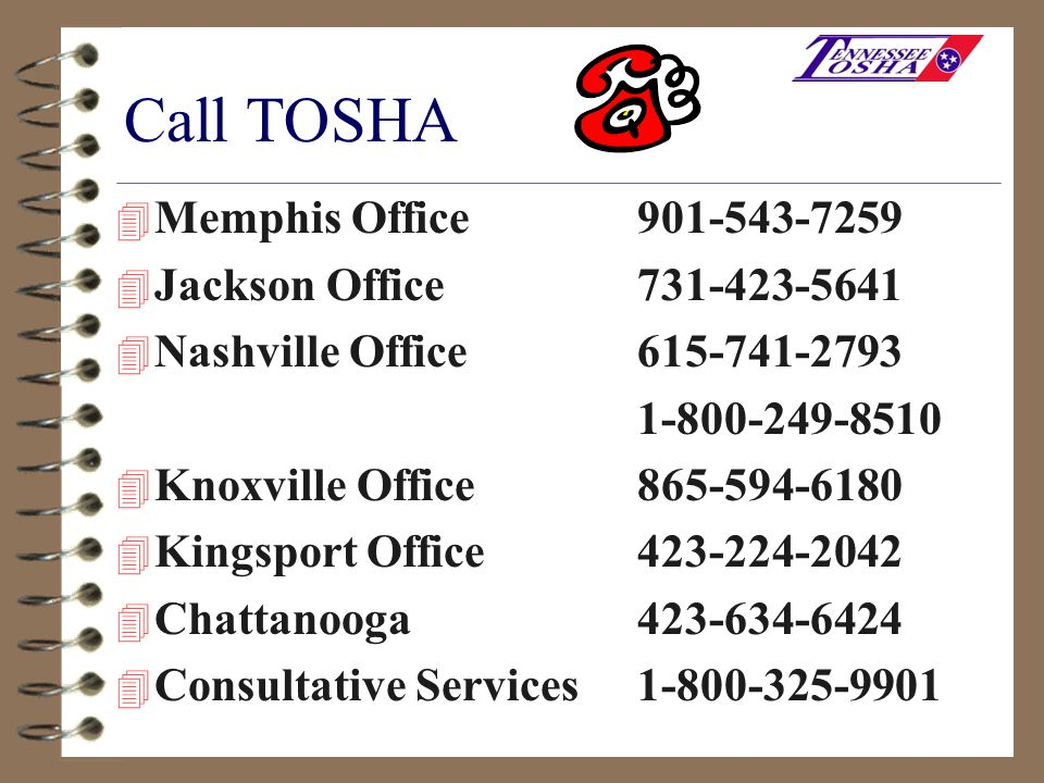 Call TOSHA Memphis Office 901-543-7259 Jackson Office 731-423-5641