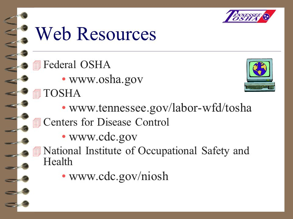 Web Resources www.osha.gov www.tennessee.gov/labor-wfd/tosha
