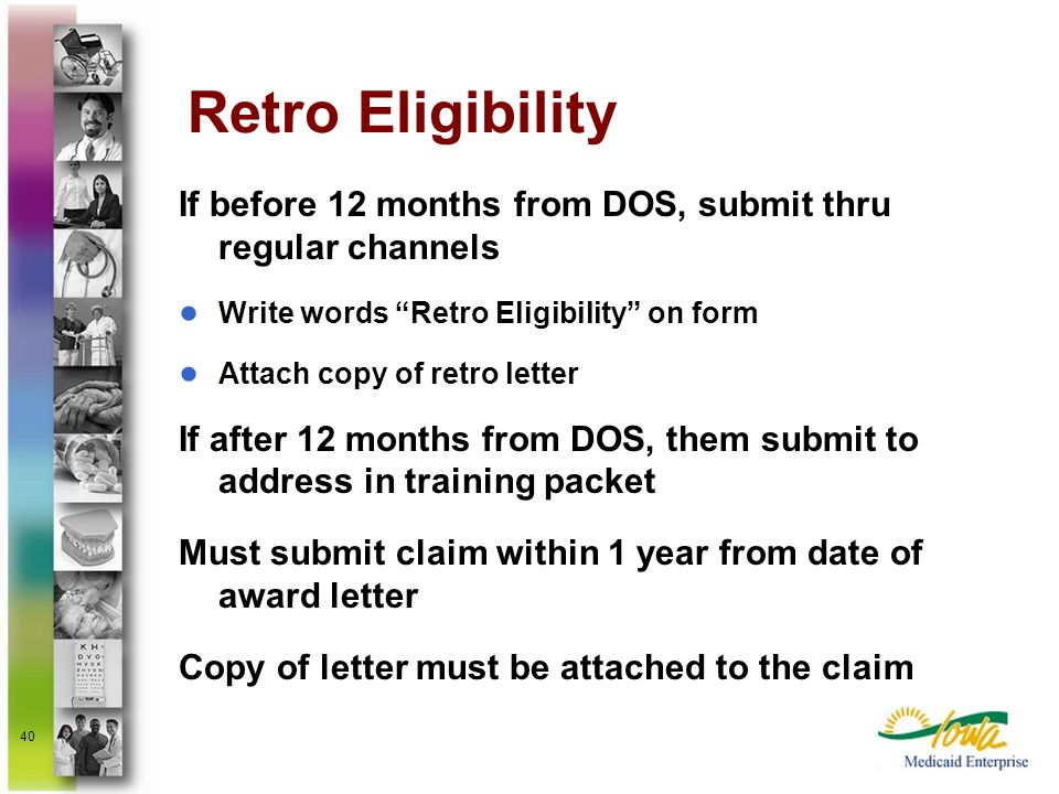 Retro Eligibility If before 12 months from DOS, submit thru regular channels. Write words Retro Eligibility on form.