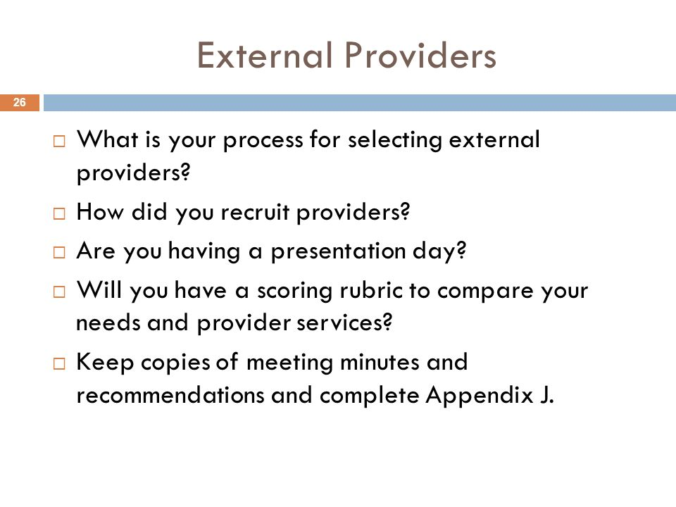 External Providers What is your process for selecting external providers How did you recruit providers