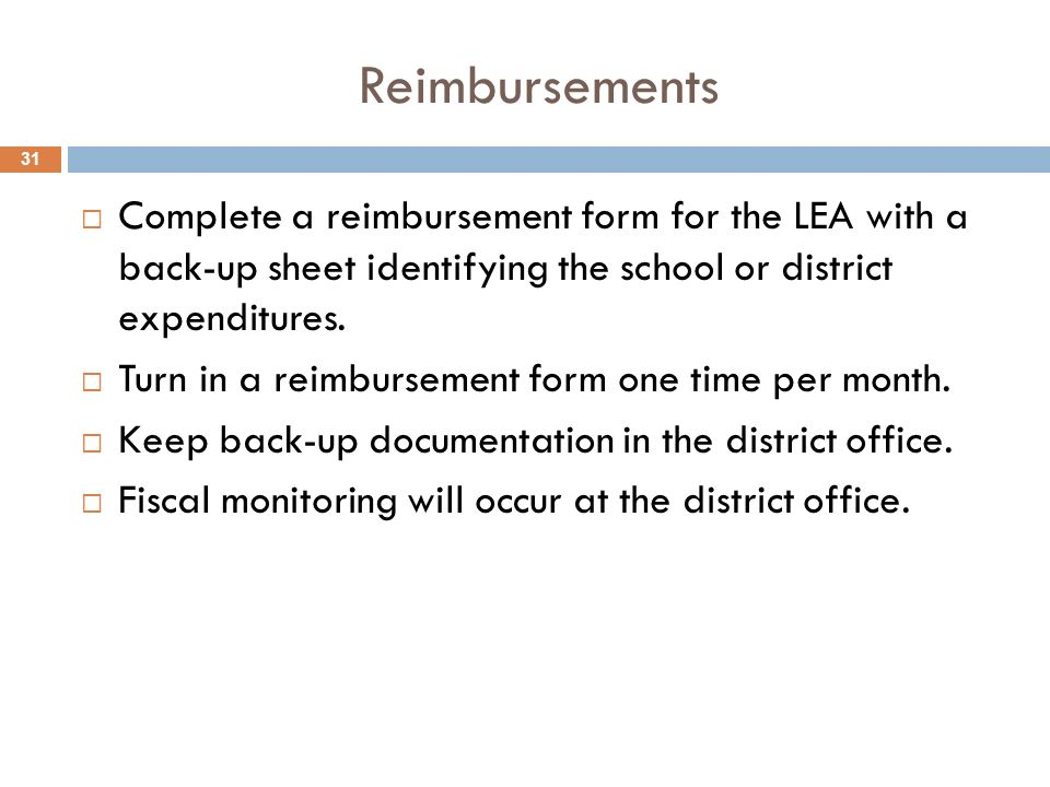 Reimbursements Complete a reimbursement form for the LEA with a back-up sheet identifying the school or district expenditures.