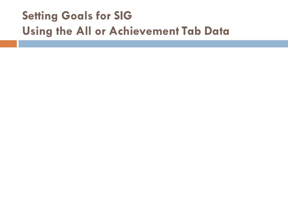 Setting Goals for SIG Using the All or Achievement Tab Data