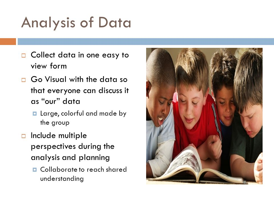 Analysis of Data Collect data in one easy to view form