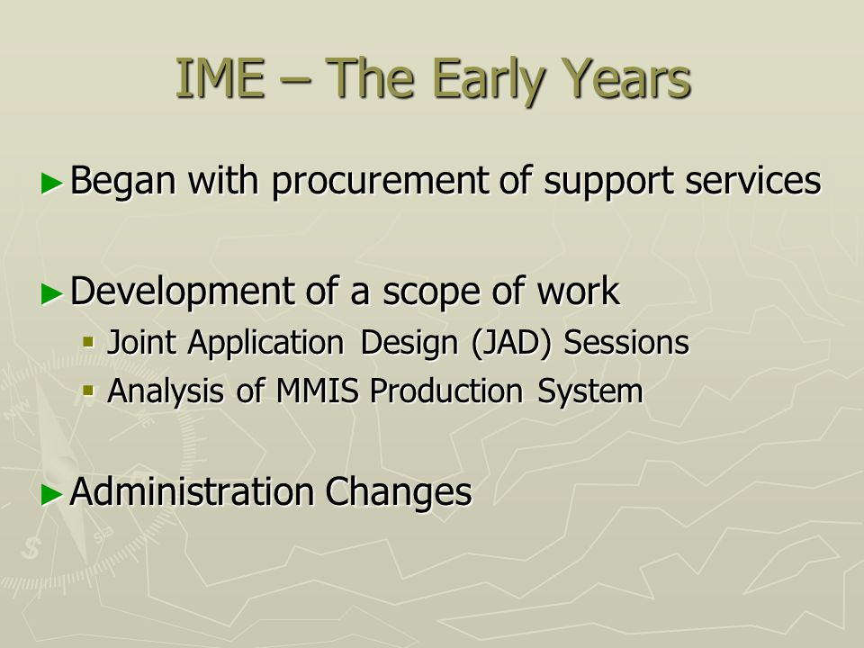 IME – The Early Years Began with procurement of support services