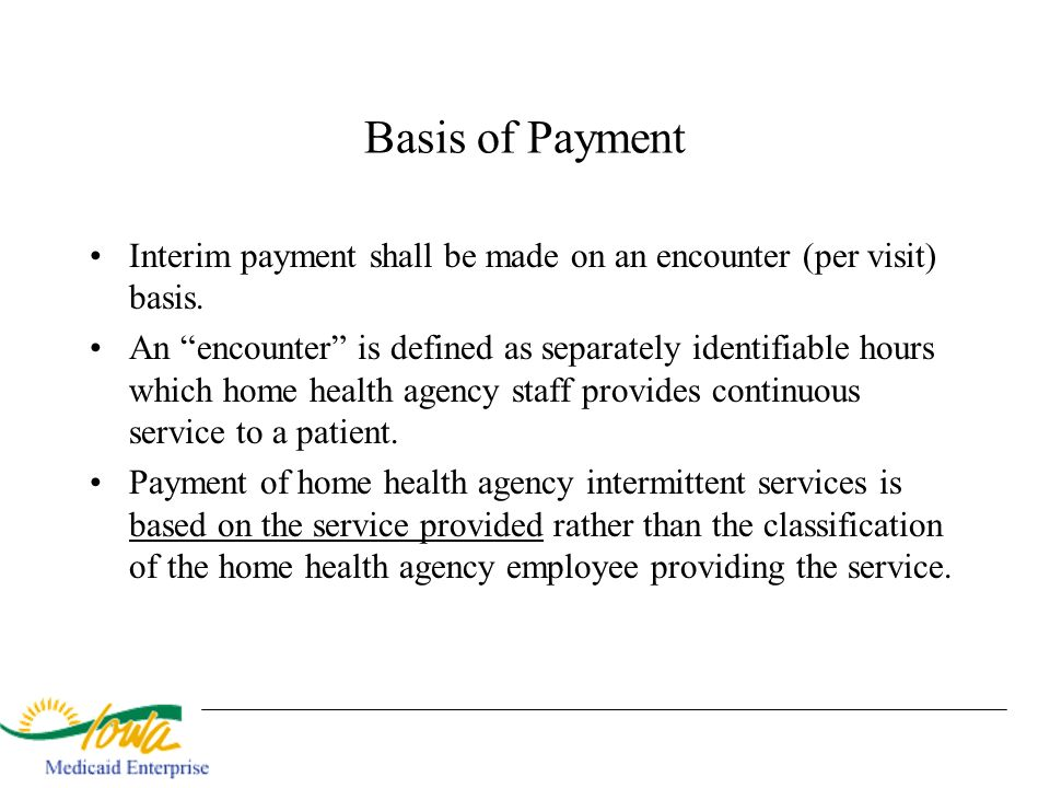Basis of Payment Interim payment shall be made on an encounter (per visit) basis.